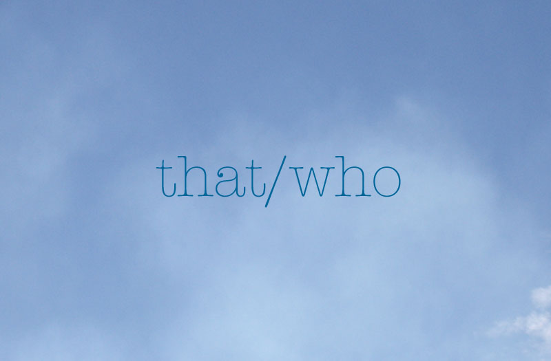 "The words ""that/who"" on a background of blue sky"